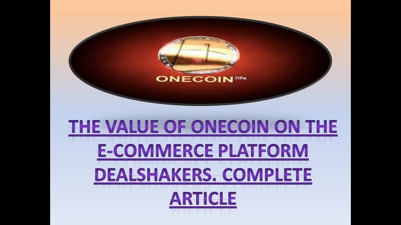 The Value of OneCoin on the E Commerce Platform DEALSHAKERS  Complete Ar...