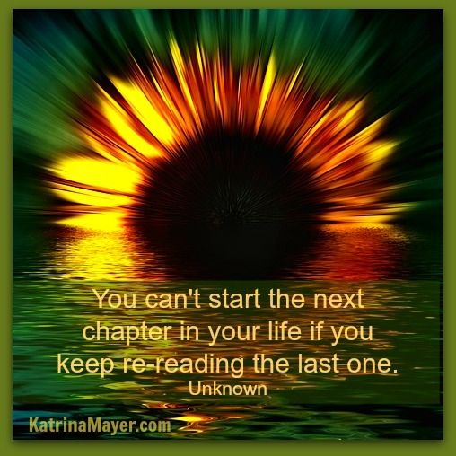 Let that chapter end, and then start your new one!