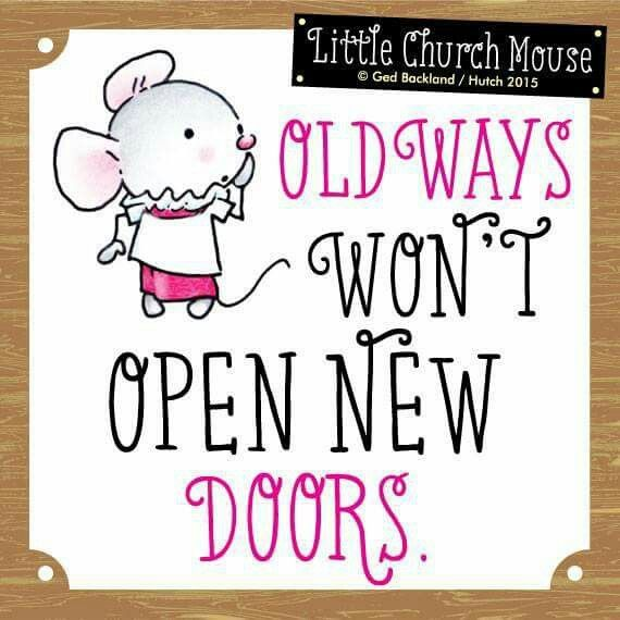 ♡ Old Ways won't open new Doors...Little Church Mouse 20 July 2015 ♡