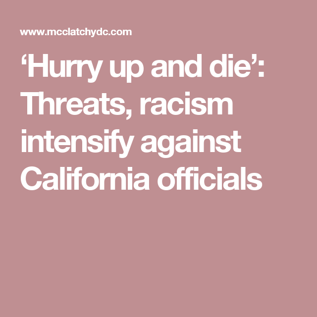'Hurry up and die': Threats, racism intensify against California officials
