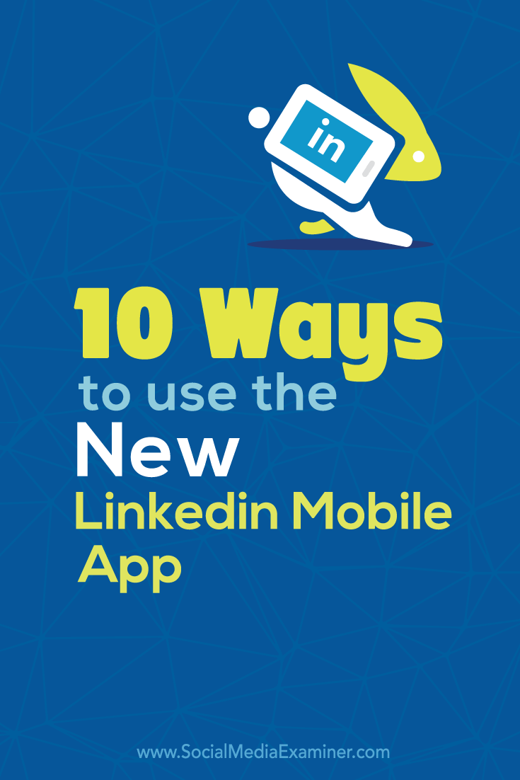10 Ways to Use the New LinkedIn Mobile App Social media