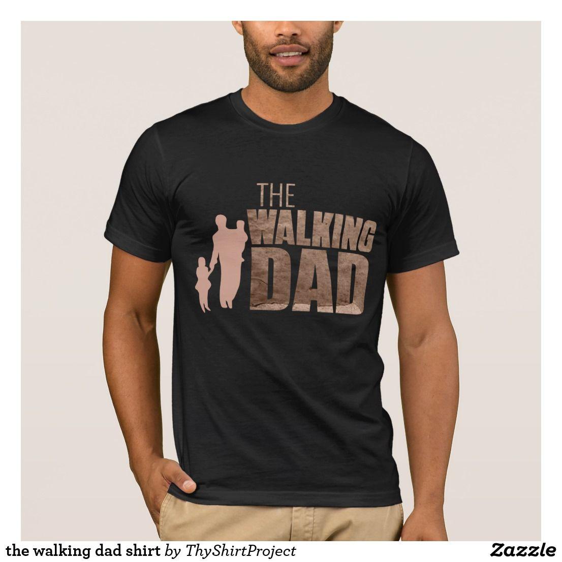 The Walking Dad Shirt Shirts T Shirt Dad To Be Shirts