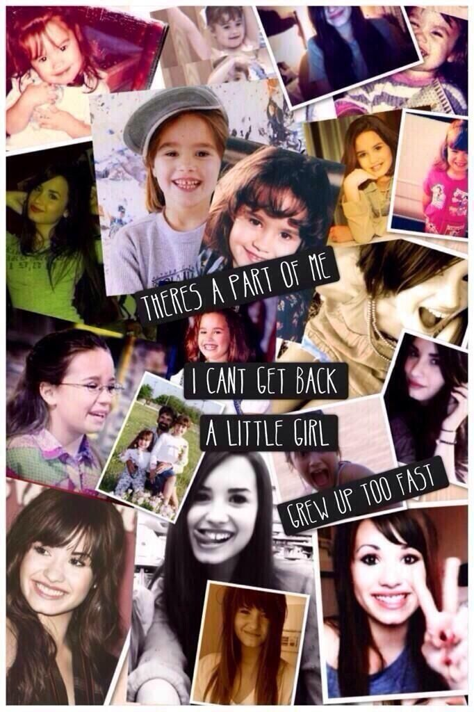 """There's a part of me u can't get back,a little girl grew up to fast""-demi lovato❤️"
