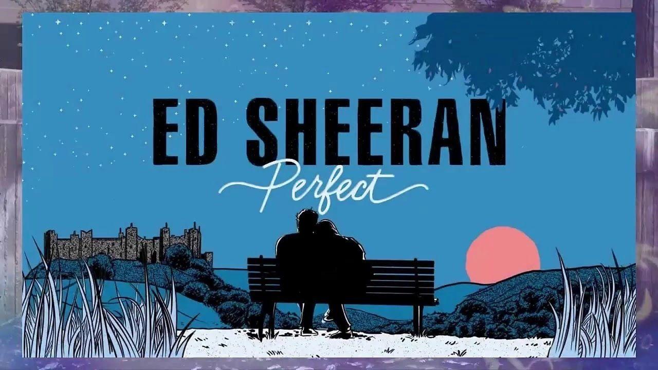 Lirik Ed Sheeran Perfect Terjemahan Dan Arti Lagu Lirik Lagu Ed Sheeran Lagu