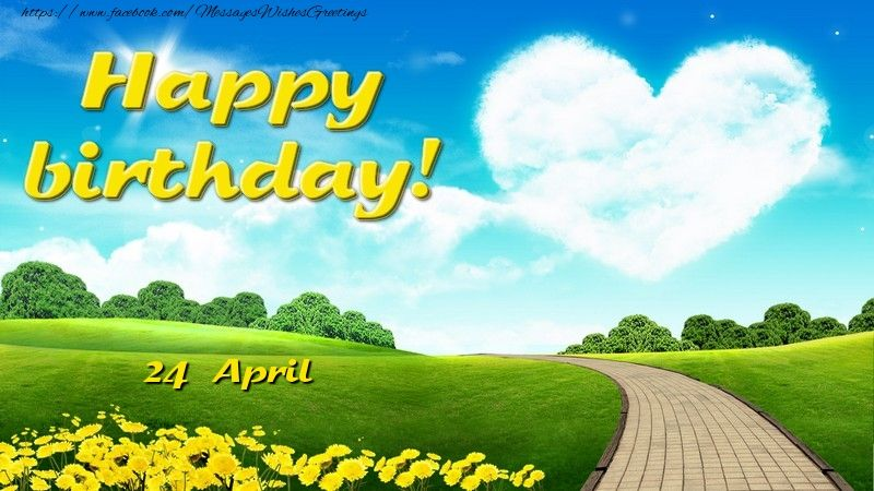 April 24 Happy Birthday With Images Happy Birthday Greetings