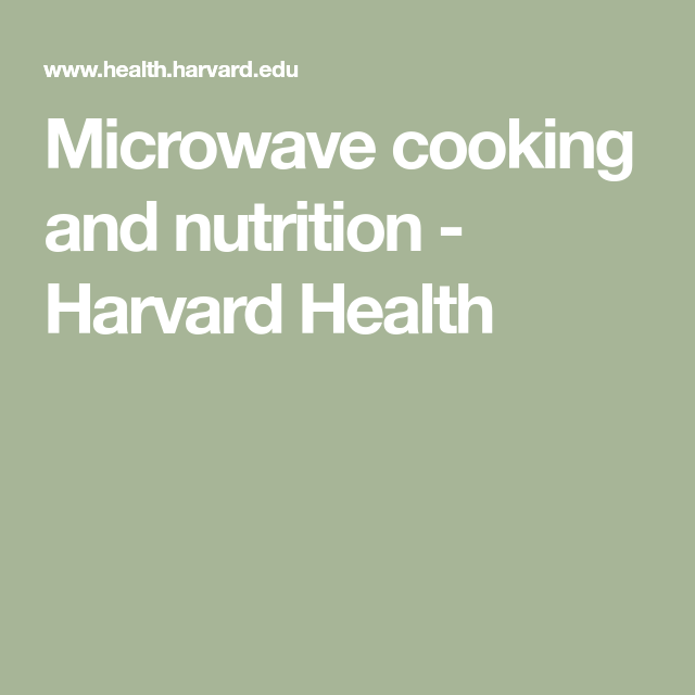 Microwave Vs Oven Nutrition: Microwave Cooking And Nutrition - Harvard Health
