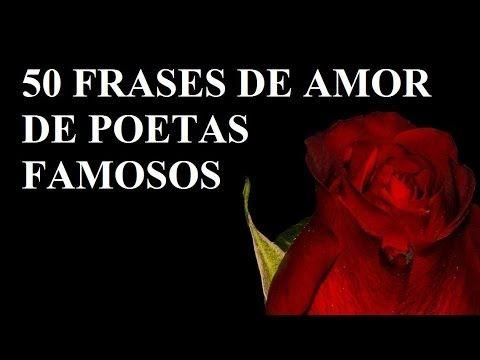 50 Frases De Amor De Poetas Famosos Youtube Poetas Poeta