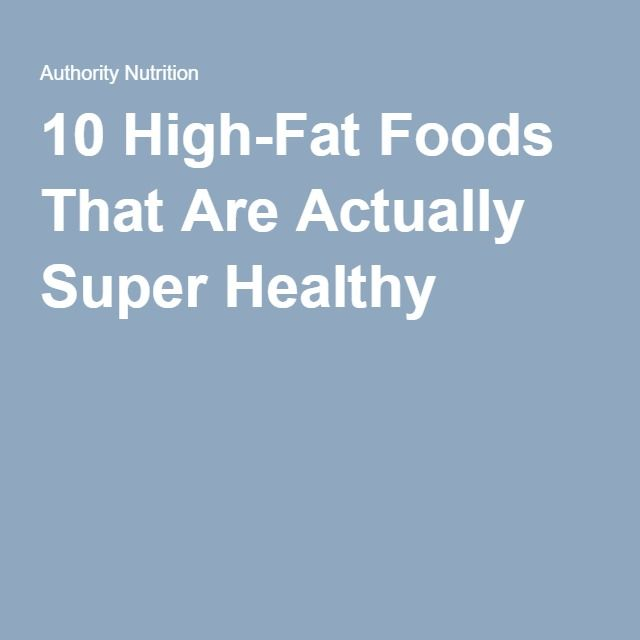 10 High-Fat Foods That Are Actually Super Healthy