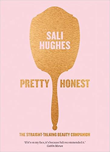 Pretty Honest The Straight Talking Beauty Companion By Sali Hughes 2016