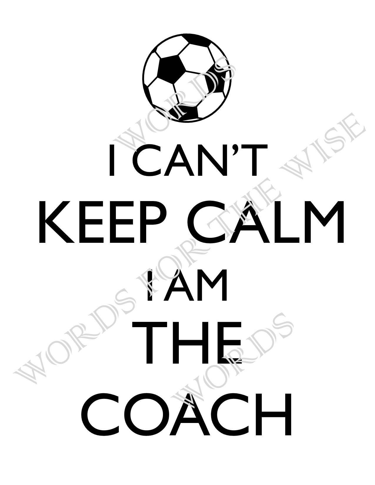 I Can't Keep Calm, I am the Coach- Soccer Coach, Coach's