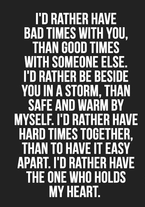 Even Tho Lately It Has Been Rough Times I Would Rather Have You By My Side Through All Of It Relationship Quotes Inspirational Quotes Love Quotes