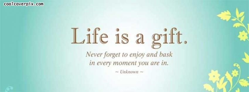 Facebook Quote Cover Life Is A Gift Never Forget To Enjoy