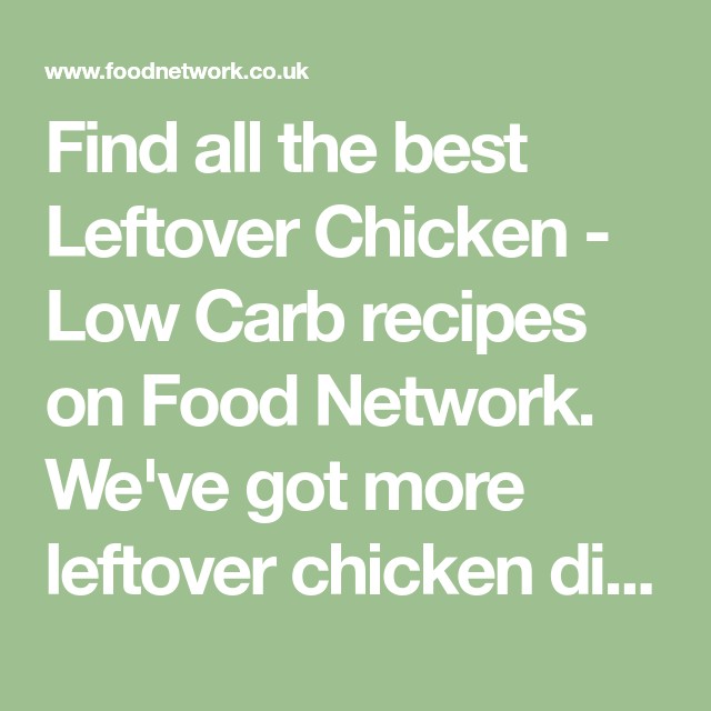 Find All The Best Leftover Chicken