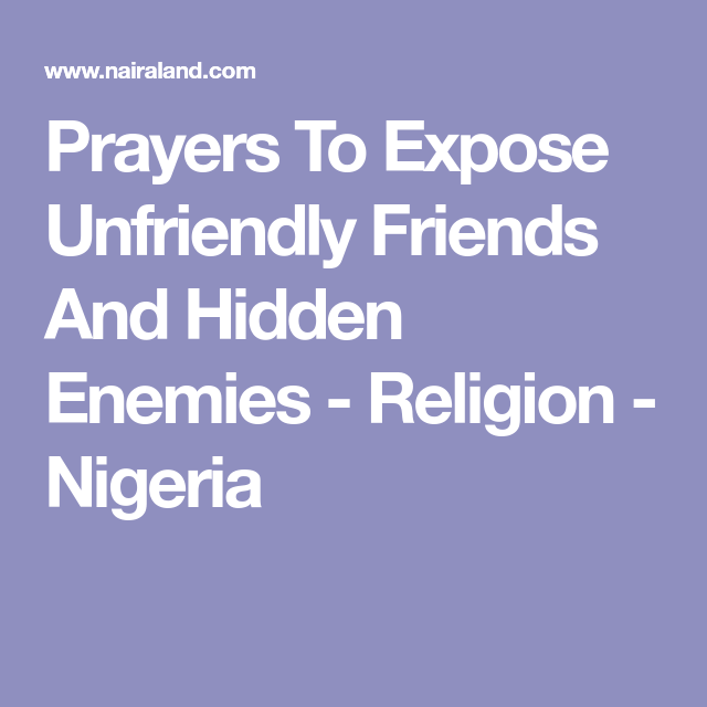 Prayers To Expose Unfriendly Friends And Hidden Enemies - Religion