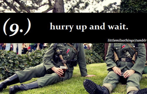 First thing I learned about Army life  They made us hurry up
