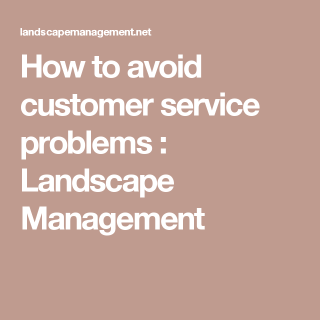 How to avoid customer service problems  : Landscape Management