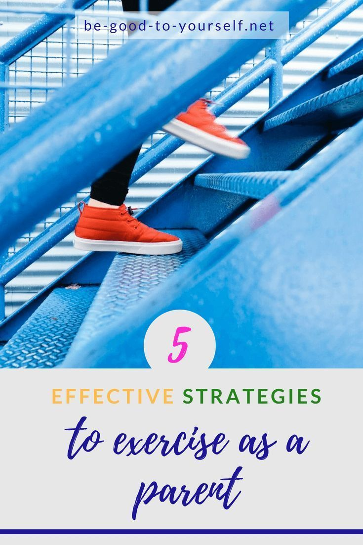 5 Effective Strategies to Exercise as a Parent | Be Good to Yourself        5 Effective Strategies t...