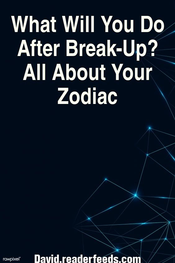 What Will You Do After Break-Up? All About Your Zodiac in