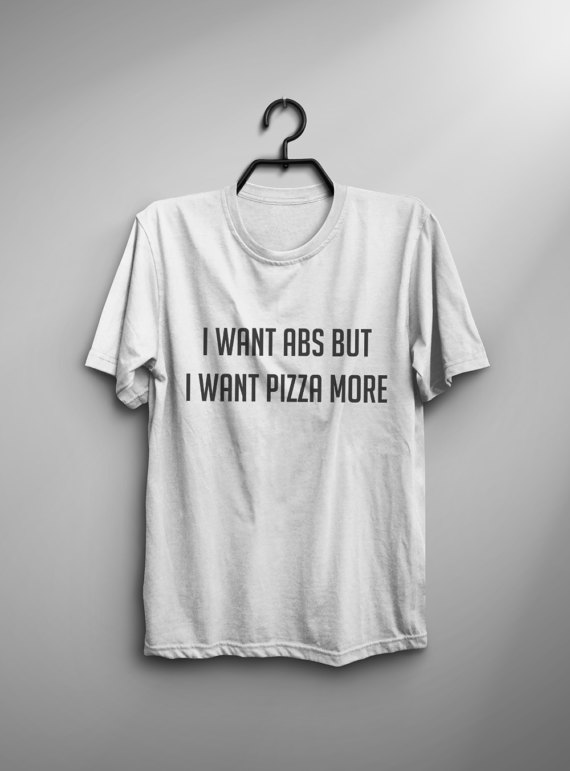 I want abs but I want pizza more funny t shirt workout