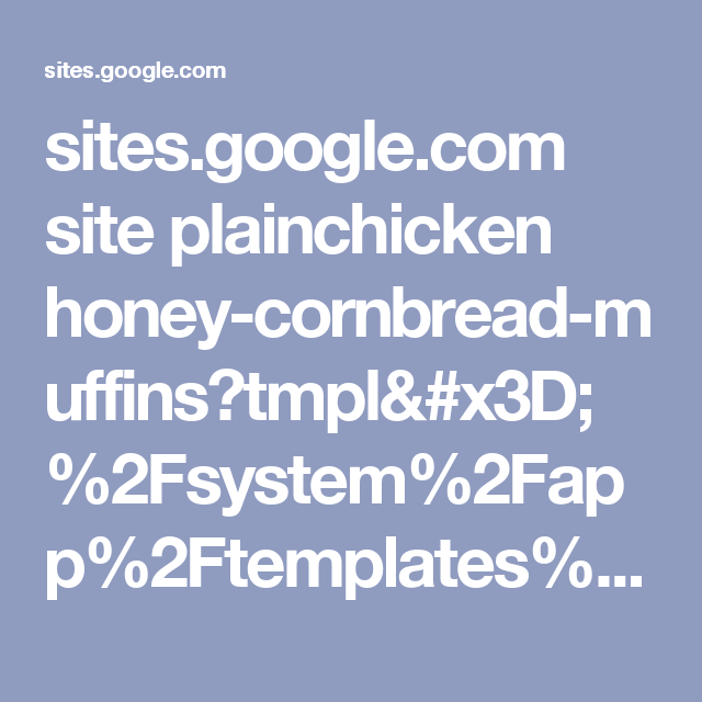 sites.google.com site plainchicken honey-cornbread-muffins?tmpl=%2Fsystem%2Fapp%2Ftemplates%2Fprint%2F&showPrintDialog=1