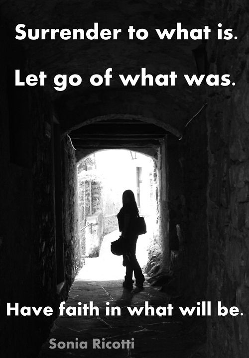 Surrender To What Is Let Go Of What Was Have Faith In What Will