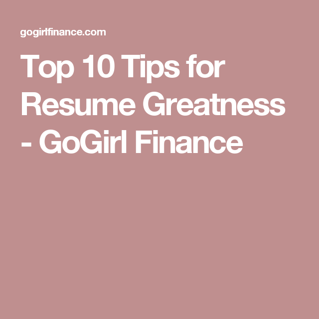 Top  Tips For Resume Greatness  Gogirl Finance  Cover Letters