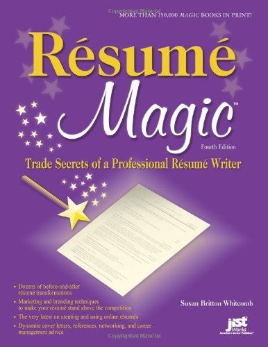 Resume Magic, 4th Ed Trade Secrets of a Professional Resume - author resume