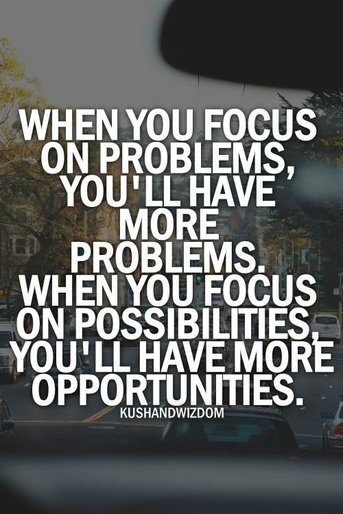 When you focus on problems, you'll have more problems. when you focus on possibilities, you'll have more opportunities. Facebook: http://on.fb.me/Y86UBd Google+ http://bit.ly/10l37o8 Twitter: http://bit.ly/Y86TgB