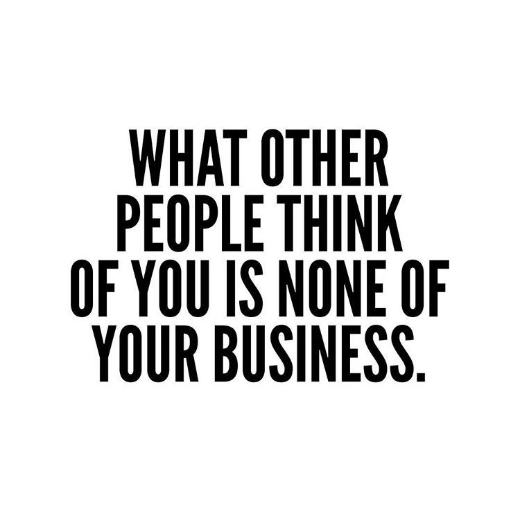 What Other People Think Of You Is None Of Your Business Www Thewildfireeffect Org Wisdom Quotes Karma Quotes Queen Quotes