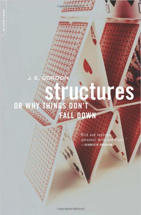 """Structures: Or Why Things Don't Fall Down"" by J.E. Gordon"