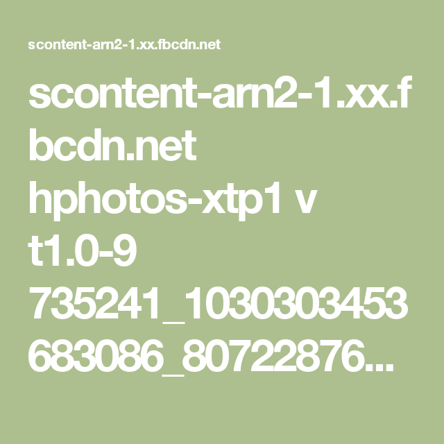scontent-arn2-1.xx.fbcdn.net hphotos-xtp1 v t1.0-9 735241_1030303453683086_807228763934199817_n.jpg?oh=e5fb7f9f53f846a62aa79a3a63254c74&oe=576DF1A9