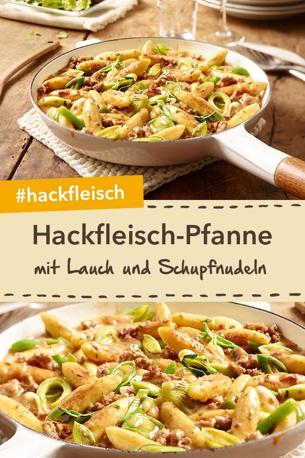 Hackfleisch-Lauch-Pfanne mit Schupfnudeln #schnellerezeptemittagessen
