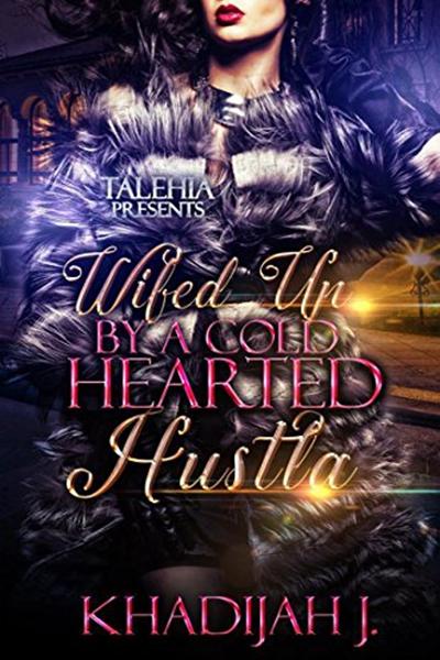 Wifed Up By A Cold Hearted Hustla By Khadijah J Talehia Presents Genre Fiction Literature Books Urban Fiction