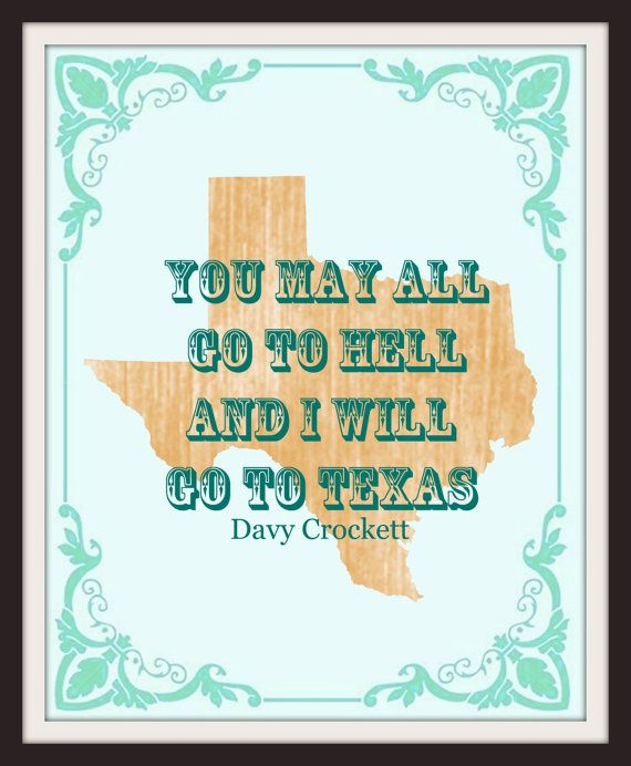 Davey Crockett Quote: You All May Go To Hell And I Will Go To Texas  ♥ Here at the Beacon Print Shop