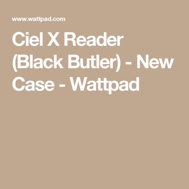 Ciel X Reader (Black Butler) - New Case | Black Butler
