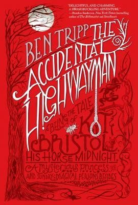 [ The Accidental Highwayman: Being the Tale of Kit Bristol, His Horse Midnight, a Mysterious Princess, and Sundry Magical Persons Besides Tripp, Ben ( Author ) ] { Hardcover } 2014: Ben Tripp: Books - Amazon.ca