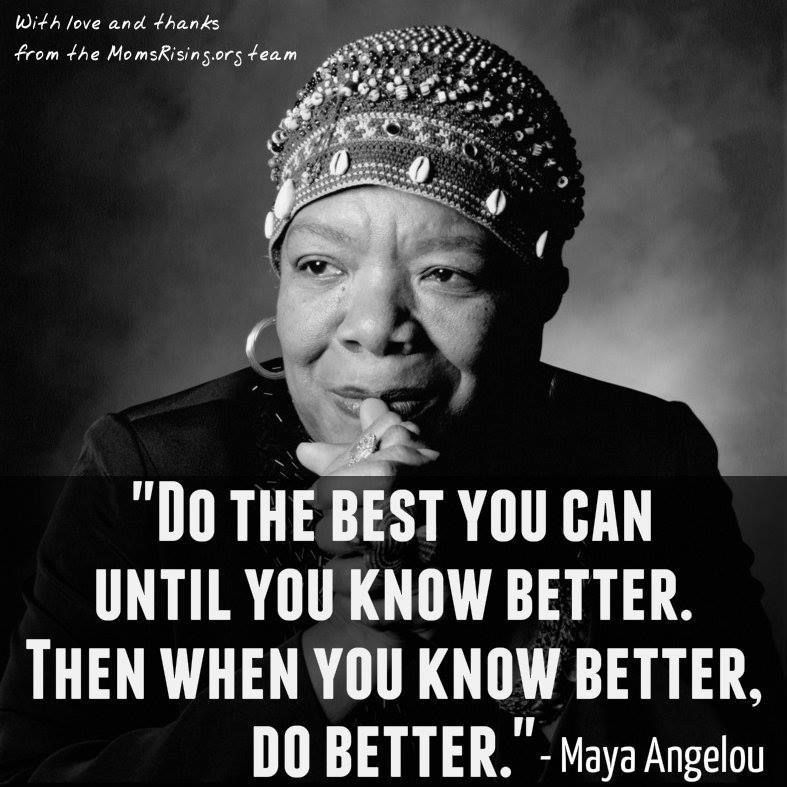Maya Angelou Quotes: Maya Angelou Quote: Do The Best You Can Until You Know