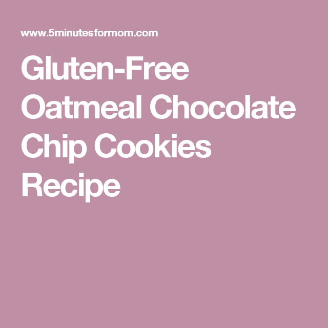 Gluten-Free Oatmeal Chocolate Chip Cookies Recipe
