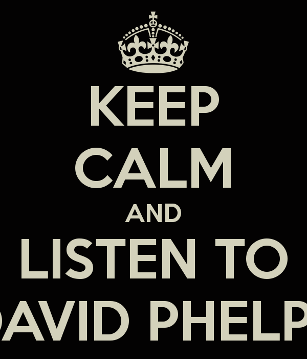 KEEP CALM AND LISTEN TO DAVID PHELPS