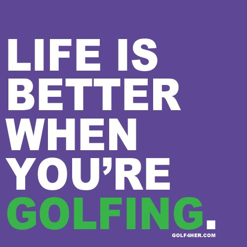 Who Else Agrees Golf60her Although This Would Go On My Girls Beauteous Golf Love Quotes