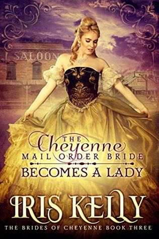 Iris Kelly - The Cheyenne Mail Order Bride Becomes A Lady / #awordfromJoJo #HistoricalRomance #IrisKelly