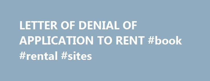 LETTER OF DENIAL OF APPLICATION TO RENT #book #rental #sites   - basic rental agreement letter template