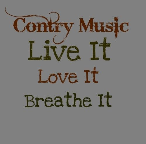 Country Music Live It Love It Breathe It Repeat My Life