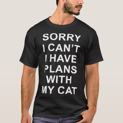 Sorry i cant i have plans with my cat t-shirts