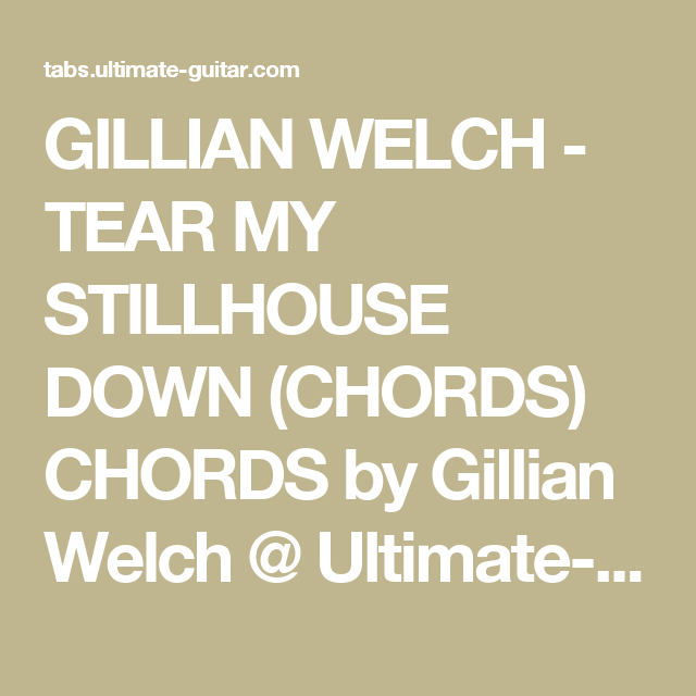GILLIAN WELCH - TEAR MY STILLHOUSE DOWN (CHORDS) CHORDS by Gillian ...
