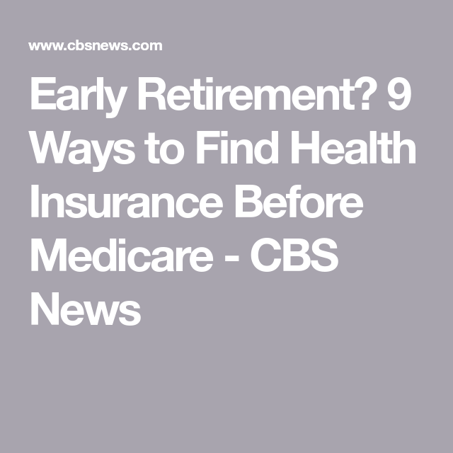 Early Retirement 9 Ways To Find Health Insurance Before Medicare