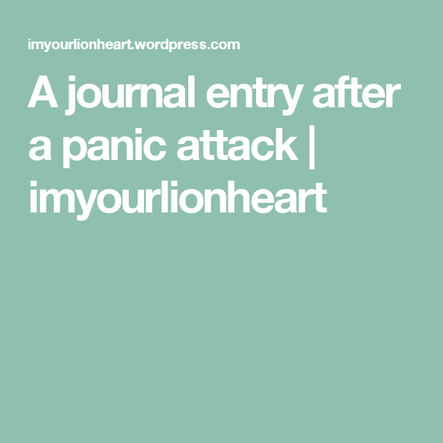 A journal entry after a panic attack | imyourlionheart
