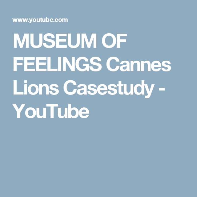 MUSEUM OF FEELINGS Cannes Lions Casestudy - YouTube