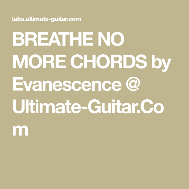 Breathe No More Chords By Evanescence Ultimate Guitar My Fun