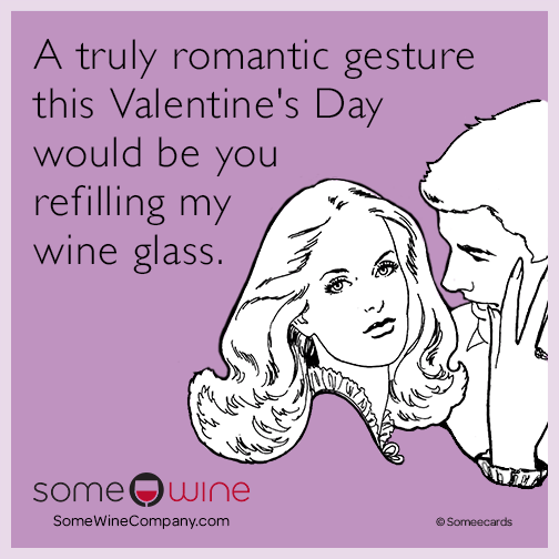 A Truly Romantic Gesture This Valentine S Day Would Be You Refilling My Wine Glass Funny Quotes For Teens Super Funny Quotes Funny Quotes